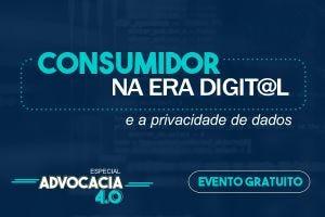 Consumidor na Era Digital e a Privacidade de Dados