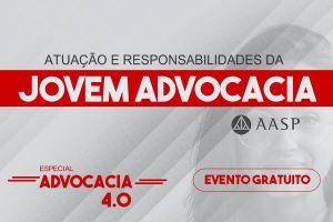 Atuação e responsabilidade na Jovem Advocacia -  AASP