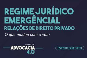 O Regime Jurídico Emergencial e Transitório das relações jurídicas de Direito Privado - PL 1179/2020