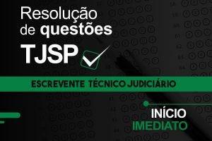 Resolução de Questões - Escrevente Técnico Judiciário - TJ/SP   Julho.2021