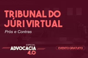 Tribunal do Júri virtual: Prós e Contras