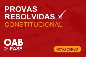 Constitucional - Provas Resolvidas de 2.ª Fase - Online - Início 15/03